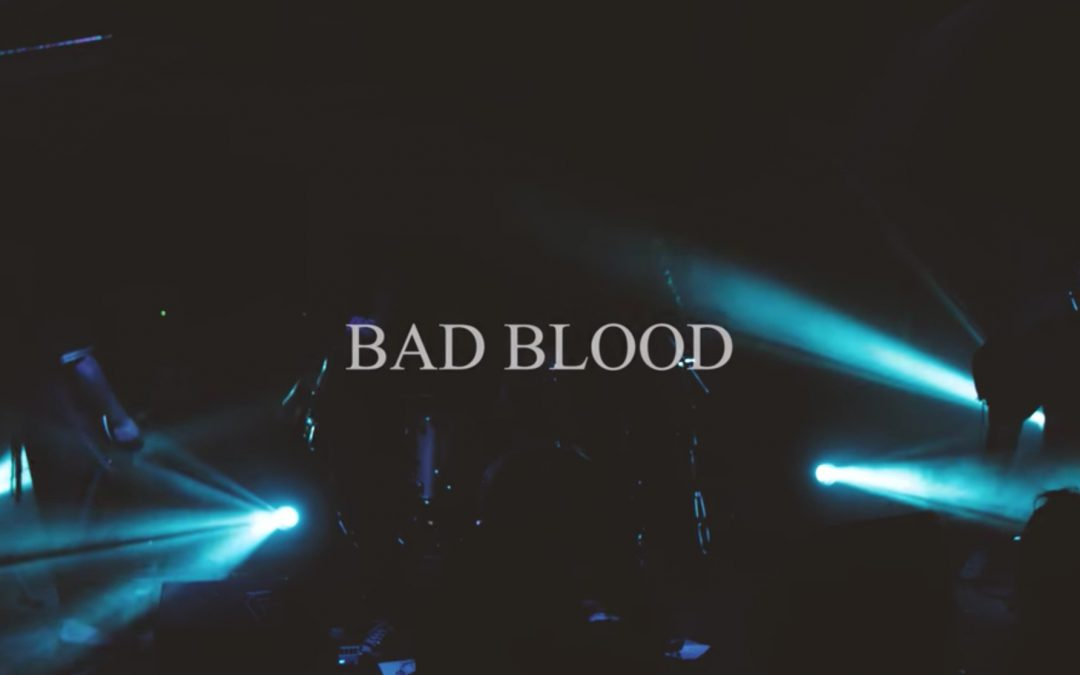 Bad Blood Video Premiere and France Tour